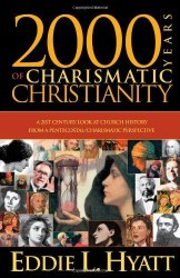 2000 Years Of Charismatic Christianity: A 21st century look at church history from a pentecostal/charismatic prospective by Eddie L Hyatt