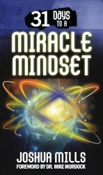 31 days to a Miracle Mindset by Joshua Mills