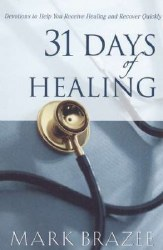 31 Days of Healing Devotions to Help You Receive Healing and Recover Quickly by Mark Brazee