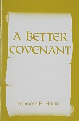 A Better Covenant by Kenneth Hagin