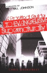 A Practical Guide to Evangelism-Supernaturally by Chris Overstreet