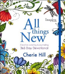 All Things New Creative Coloring and Journaling 365 Day Devotional by Cherie Hill