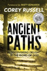 Ancient Paths: Rediscovering Delight in the Word of God by Corey Russell