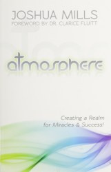 Atmosphere - Creating A Realm for Miracles & Success! By Joshua Mills