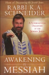 Awakening to Messiah: A Supernatural Discovery of the Jewish Jesus by Rabbi Kirt A. Schneider