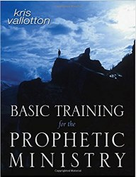 Basic Training for the Prophetic Ministy by Kris Vallotton
