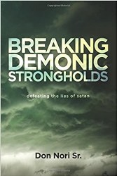 Breaking Demonic Strongholds By Don Nori Jr.