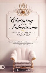 Claiming Your Inheritance: Unlimited Access to the Voice of God by Cherrie kaylor