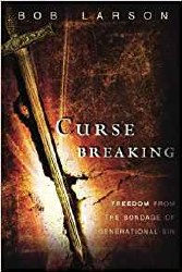Curse Breaking Freedom From the Bondage of Generational Sins by Bob Larson