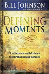 Defining Moments: God-Encounters with Ordinary People Who Changed the World by Bill Johnson