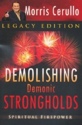Demolishing Demonic Strongholds: Spiritual Firepower, Legacy Edition by Morris Cerullo