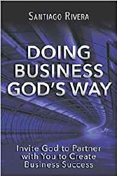 Doing Business God's Way by Santiago Rivera