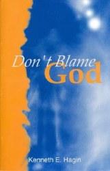 Don't Blame God by Kenneth Hagin