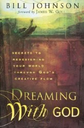 Dreaming with God by Bill Johnson