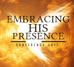 Embracing His Presence Conference 2017