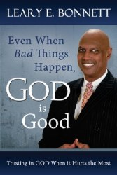 Even When Bad Things Happen, God is Good: Trusting in God When It Hurts the Most by Leary Bonnet