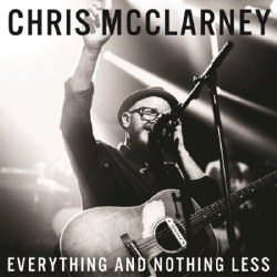 Everything and Nothing Less CD by Chris McClarney