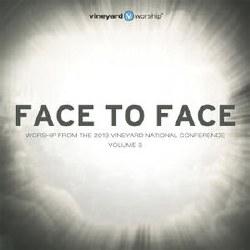 Face to Face - Vineyard Worship Vol 3