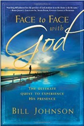 Face to face with God: The Ultimate Quest to Experience His Presence by Bill Johnson