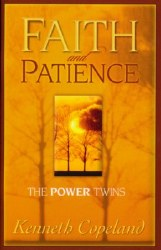 Faith and Patience: The Power Twins by Kenneth Copeland