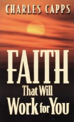 Faith That Will Work for You by Charles Capps