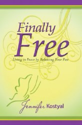 Finally Free: Living in Peace by Releasing the Past by Jennifer Kostyal