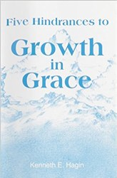 Five Hindrances to Growth in Grace by Kenneht Hagin