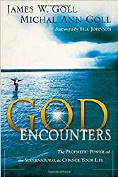God Encounters: The Prophetic Power of the Supernatural to Change Your Live by James Goll