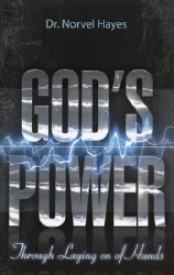 God's Power Through the Laying on of Hands by Dr. Norvel Hayes
