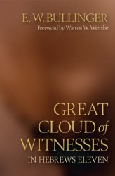 Great Cloud of Witnesses in Hebrews Eleven by E.W. Bullinger