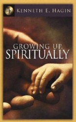 Growing Up Spiritually by Kenneth Hagin