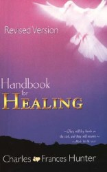Handbook for Healing, Revised Version by Charles and Frances Hunter