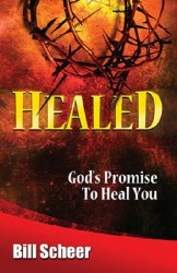 Healed: God's Promise to Heal by Bill Scheer