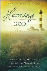 Hearing God: For Intimacy, Healing, Creativity, Meditation, and Dream Interpretation Mark and Patti Virkler