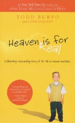 Heaven is for Real A Little Boy's Astounding Story of His Trip to Heaven and Back by Todd Burp, Lynn Vincent