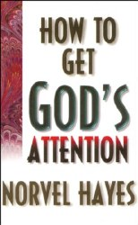 How to get God's Attention by Norvel Hayes