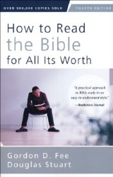 How to Read the Bible for All Its Worth by Gordon Fee & Douglas Stuart