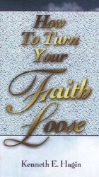 How To Turn Your Faith Loose by Kenneth Hagin