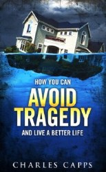 How You Can Avoid Tragedy And Live A Better Life: Revised by Charles Capps