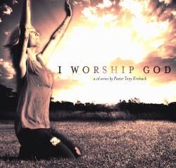 I Worship God: Teaching CD Series By Pastor Tony Krishack