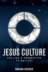 Jesus Culture: Calling a Generation to Revival by Banning Liebscher