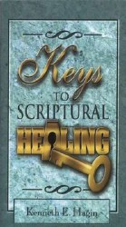 Keys to Scriptural Healing by Kenneth Hagin