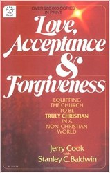 Love, Acceptance and Forgiveness: Equipping the Church to Be Truly Christian in a Non-Christian World by Jerry Cook