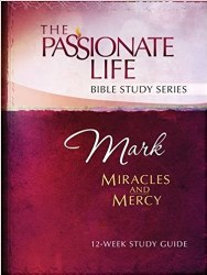 Mark: Miracles and Mercy 12-Week Study Guide (The Passionate Life Bible Study Series) by Brian Simmons