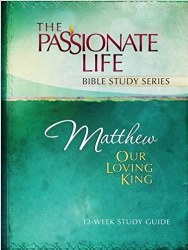 Matthew: Our Loving King 12-Week Study Guide (The Passionate Life Bible Study Series) By Brian Simmons