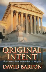 Original Intent: The Courts, the Constitution & Religion by David Bartion