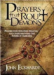 Prayer That Rout Demons Prayers for Defeating Demons and Overthrowing the Power of Darkness by John Eckhardt