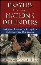 Prayers for Our Nation's Defenders: Scriptural Prayers to Strengthen and Encourage Our Troops by Caption Gray Anthony D.