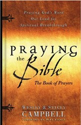 Praying the Bible: The Book of Prayers by Wesley Campbell