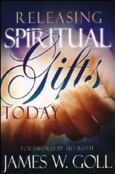 Releasing Spiritual Gifts Today by James Goll